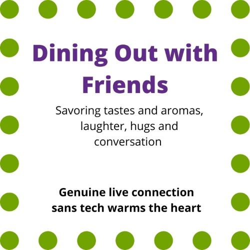 """Sign indicating """"Dining Out with Friends...Savoring tasts and aromas, laughter, hugs and conversation...Genuine live connection sans tech warms the heart"""""""