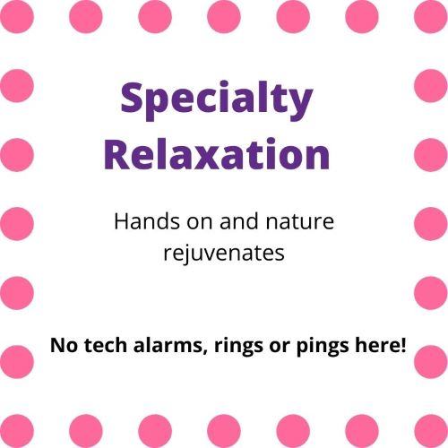"""Sign indicating """"Speciality Relaxation...Hands on and nature rejuvenates...No tech alarms, rings or pings here!"""""""