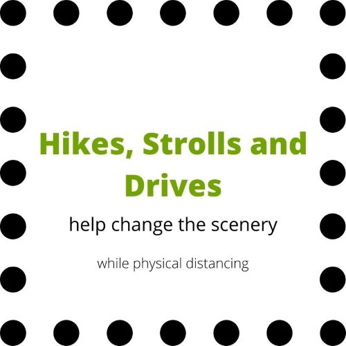 "Sign indicating ""Hikes, Strolls and Drives help change the scenery while physical distancing"""